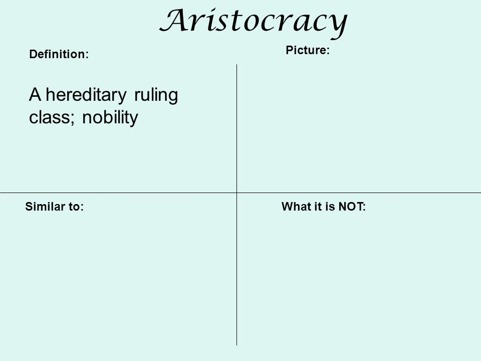 Aristocracy Definition: Picture: Similar to:What it is NOT: A hereditary ruling class; nobility