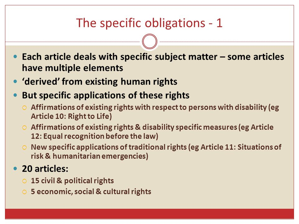 The specific obligations - 1 Each article deals with specific subject matter – some articles have multiple elements 'derived' from existing human righ