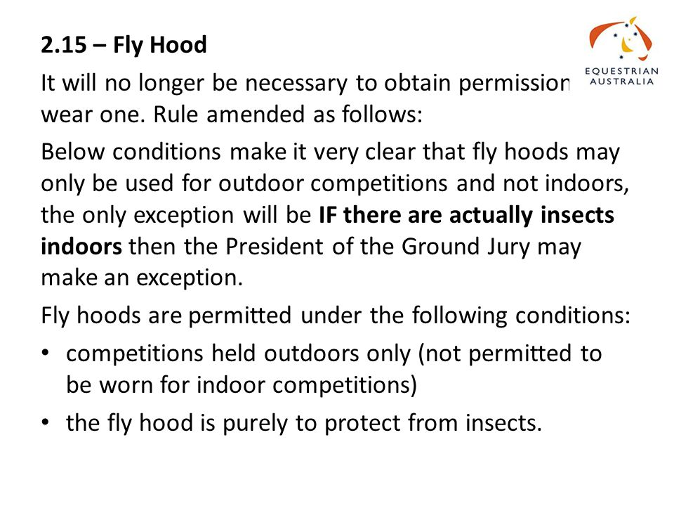 2.15 – Fly Hood It will no longer be necessary to obtain permission to wear one.