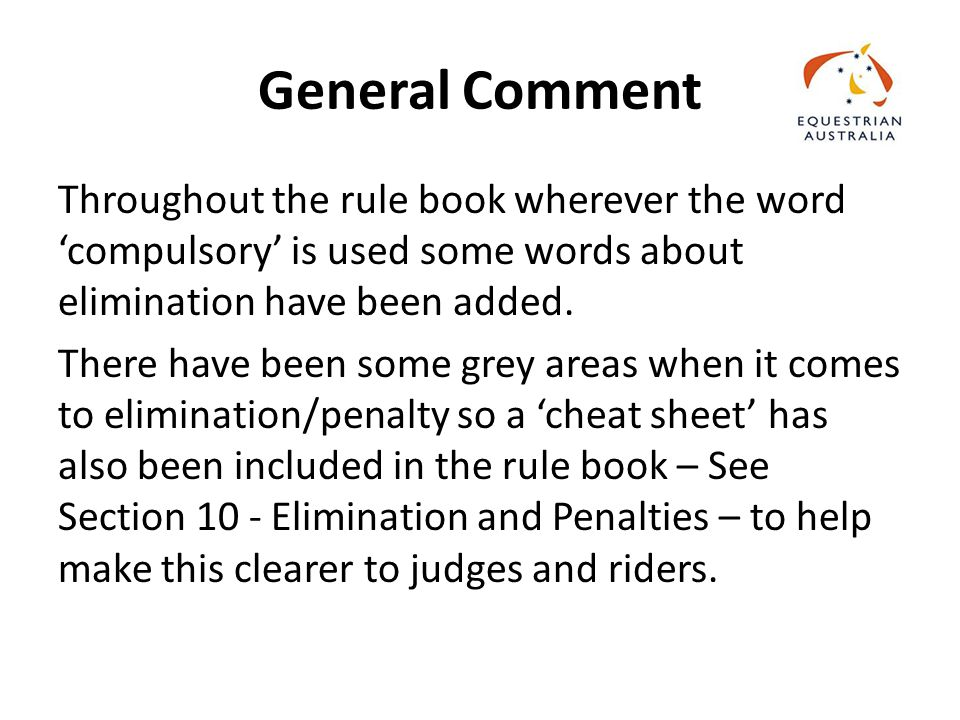 General Comment Throughout the rule book wherever the word 'compulsory' is used some words about elimination have been added.