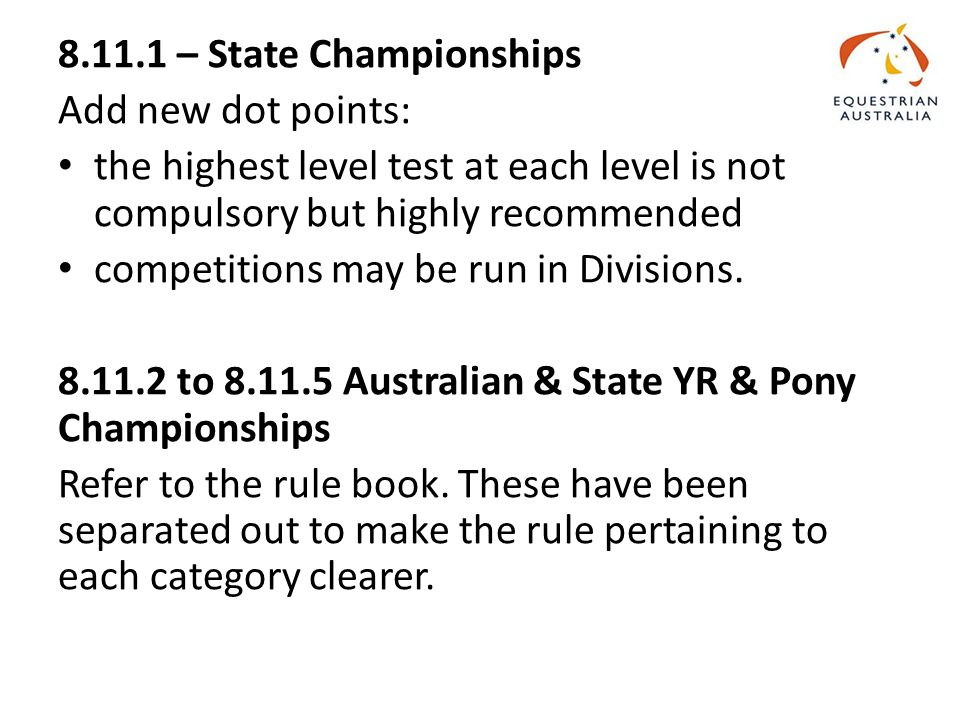 8.11.1 – State Championships Add new dot points: the highest level test at each level is not compulsory but highly recommended competitions may be run in Divisions.