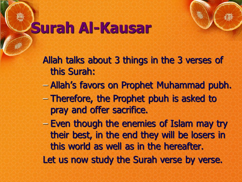 Surah Al-Kausar Allah talks about 3 things in the 3 verses of this Surah: –Allah's favors on Prophet Muhammad pubh.