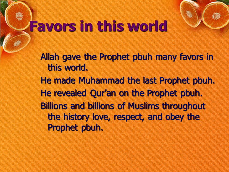 Favors in this world Allah gave the Prophet pbuh many favors in this world.