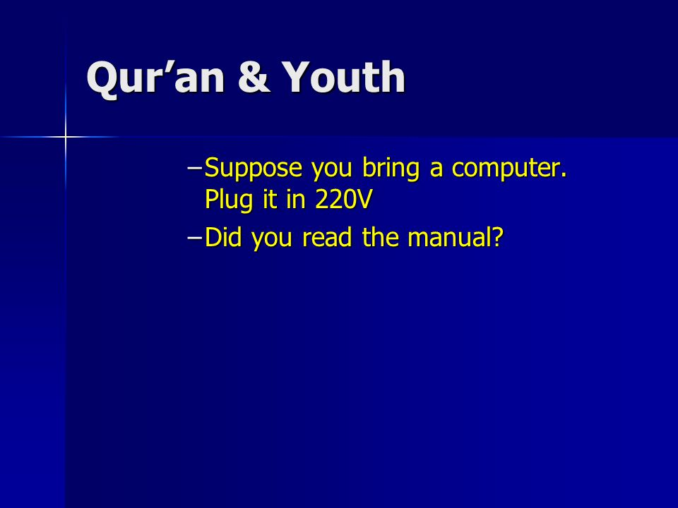 Qur'an & Youth –It is not the tech., not the gadgets, not money, and not power.