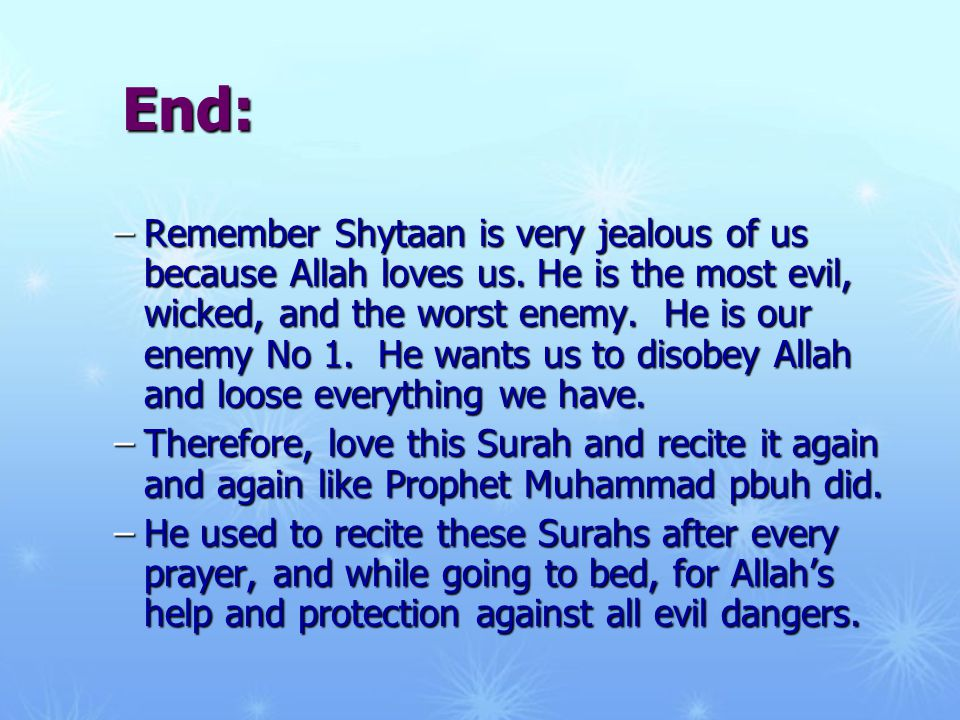 End: –Remember Shytaan is very jealous of us because Allah loves us.