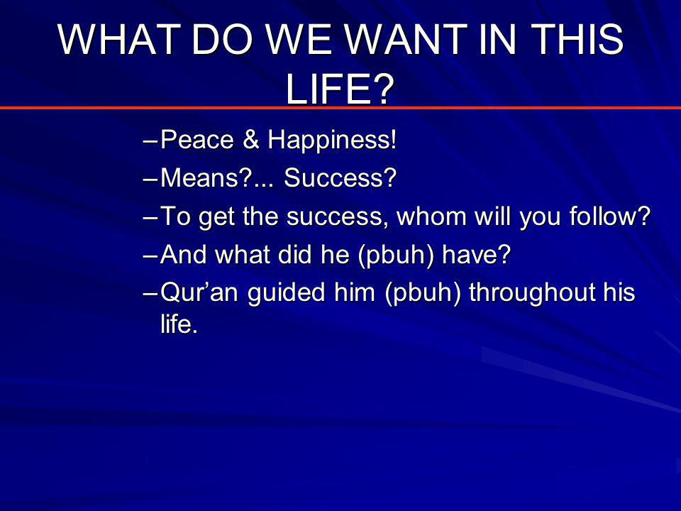WHAT DO WE WANT IN THIS LIFE. –Peace & Happiness.