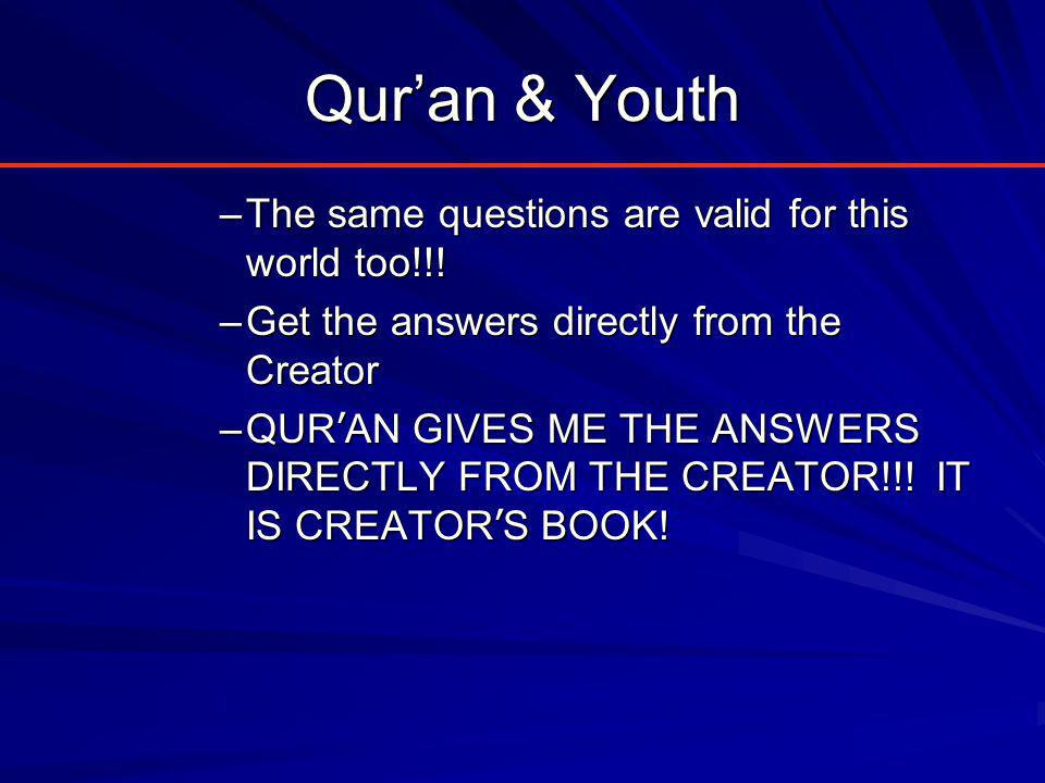 Qur'an & Youth –The same questions are valid for this world too!!.