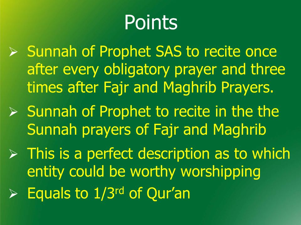Points  Sunnah of Prophet SAS to recite once after every obligatory prayer and three times after Fajr and Maghrib Prayers.
