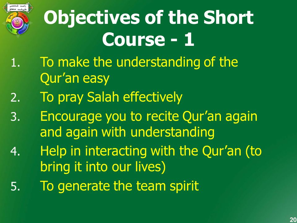 20 Objectives of the Short Course - 1 1. 1. To make the understanding of the Qur'an easy 2.