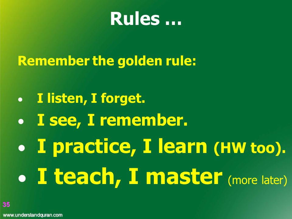 35 35 Rules … Remember the golden rule:  I listen, I forget.