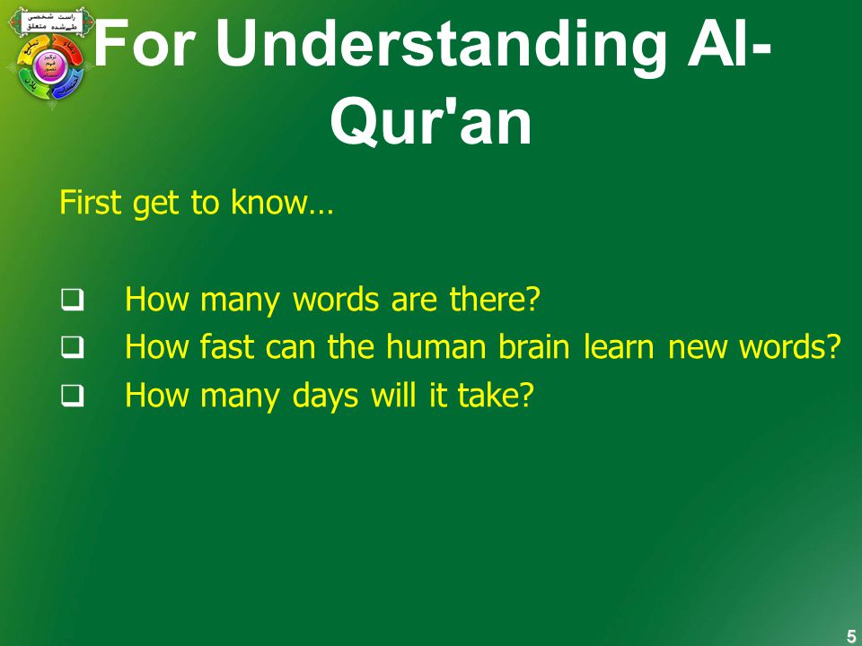 5 For Understanding Al- Qur an First get to know…  How many words are there.