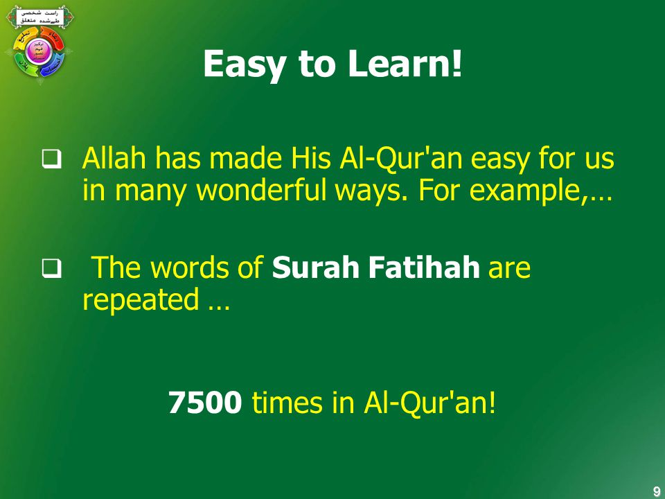10 Easy to Learn: Step 1  Words (and their derivatives) from Salaah – the Surah Fatiha, 6 often used small surahs, the usual dhikr words and 4 usual du'aas are found 40,000 times in the Qur'aan.