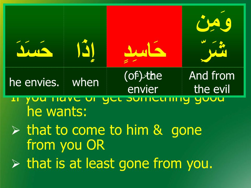 If you have or get something good he wants:  that to come to him & gone from you OR  that is at least gone from you.