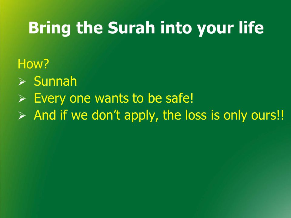 Bring the Surah into your life How.  Sunnah  Every one wants to be safe.