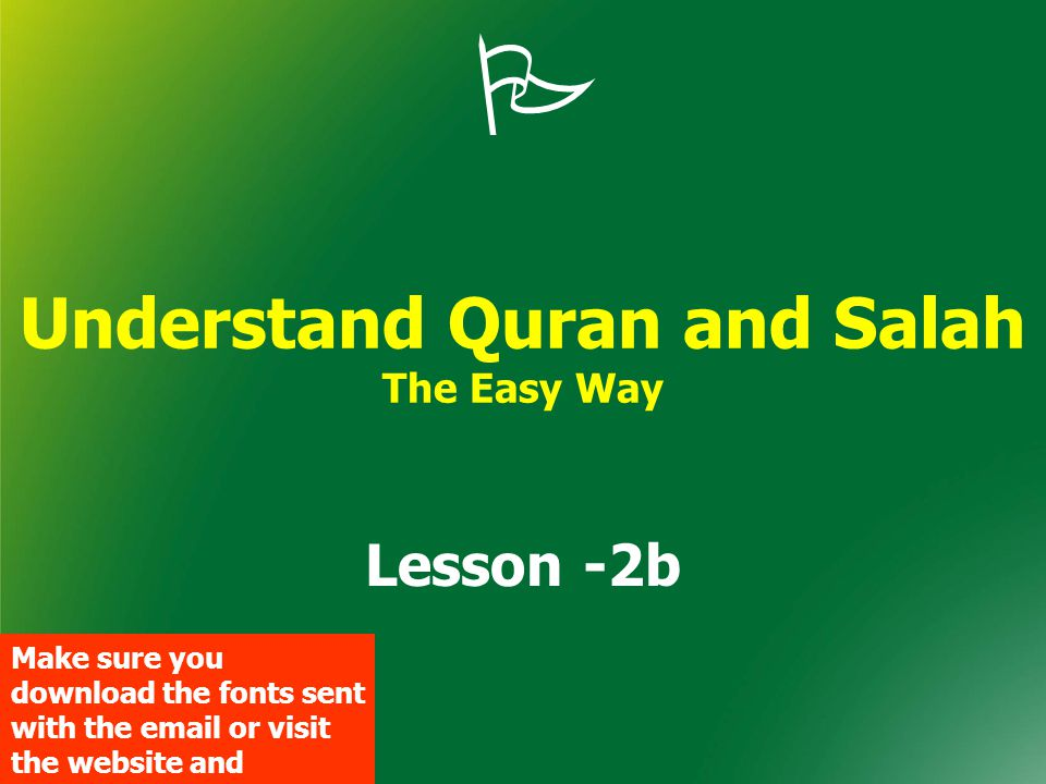  Understand Quran and Salah The Easy Way Lesson -2b Make sure you download the fonts sent with the email or visit the website and download them.