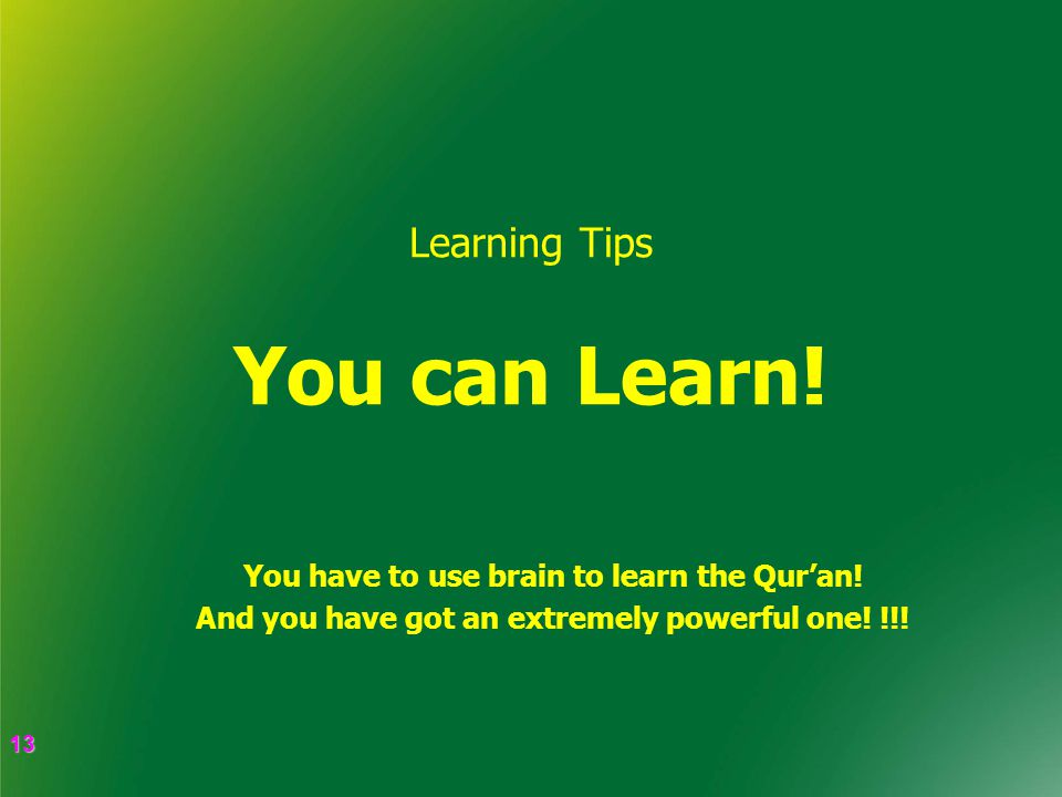 13 13 Learning Tips You can Learn. You have to use brain to learn the Qur'an.