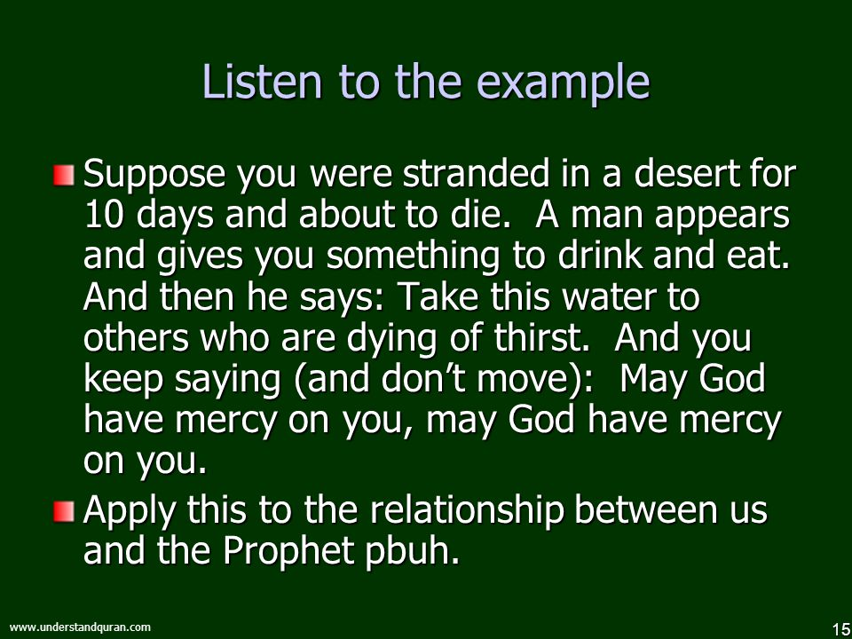 15 www.understandquran.com Listen to the example Suppose you were stranded in a desert for 10 days and about to die. A man appears and gives you somet