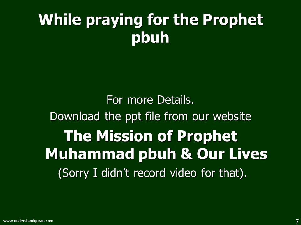 7 www.understandquran.com While praying for the Prophet pbuh For more Details. Download the ppt file from our website The Mission of Prophet Muhammad