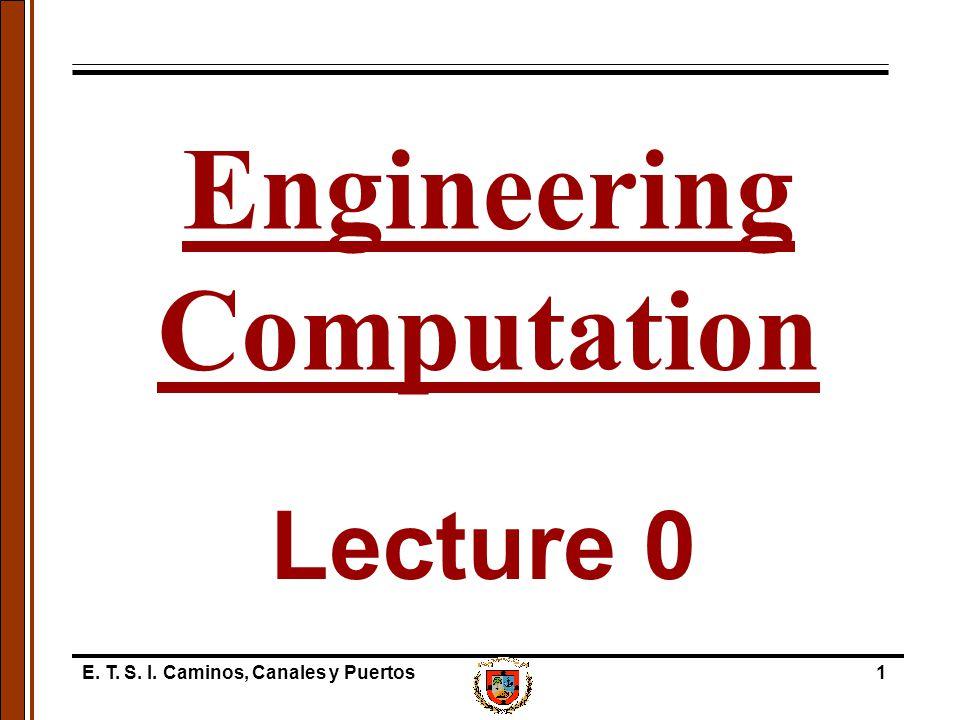 E. T. S. I. Caminos, Canales y Puertos1 Lecture 0 Engineering Computation