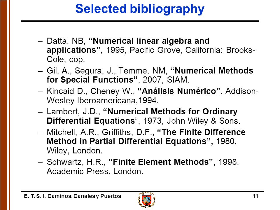 "E. T. S. I. Caminos, Canales y Puertos11 Selected bibliography –Datta, NB, ""Numerical linear algebra and applications"", 1995, Pacific Grove, Californi"