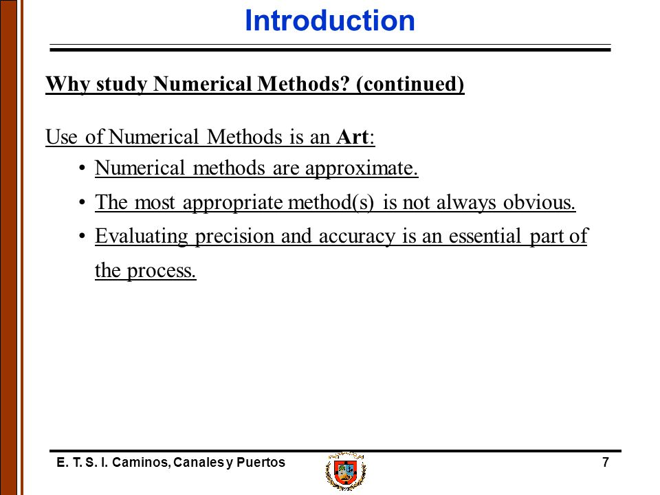 E. T. S. I. Caminos, Canales y Puertos7 Introduction Why study Numerical Methods.