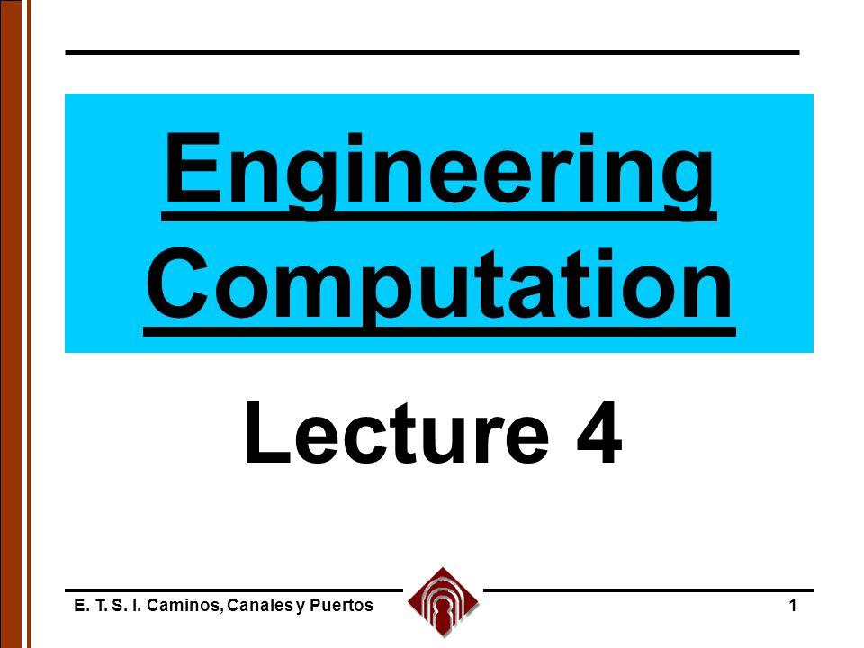 E. T. S. I. Caminos, Canales y Puertos1 Engineering Computation Lecture 4