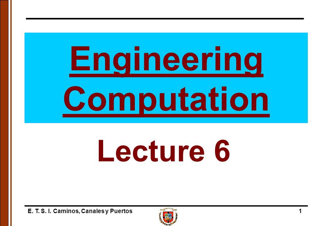 E. T. S. I. Caminos, Canales y Puertos1 Engineering Computation Lecture 6