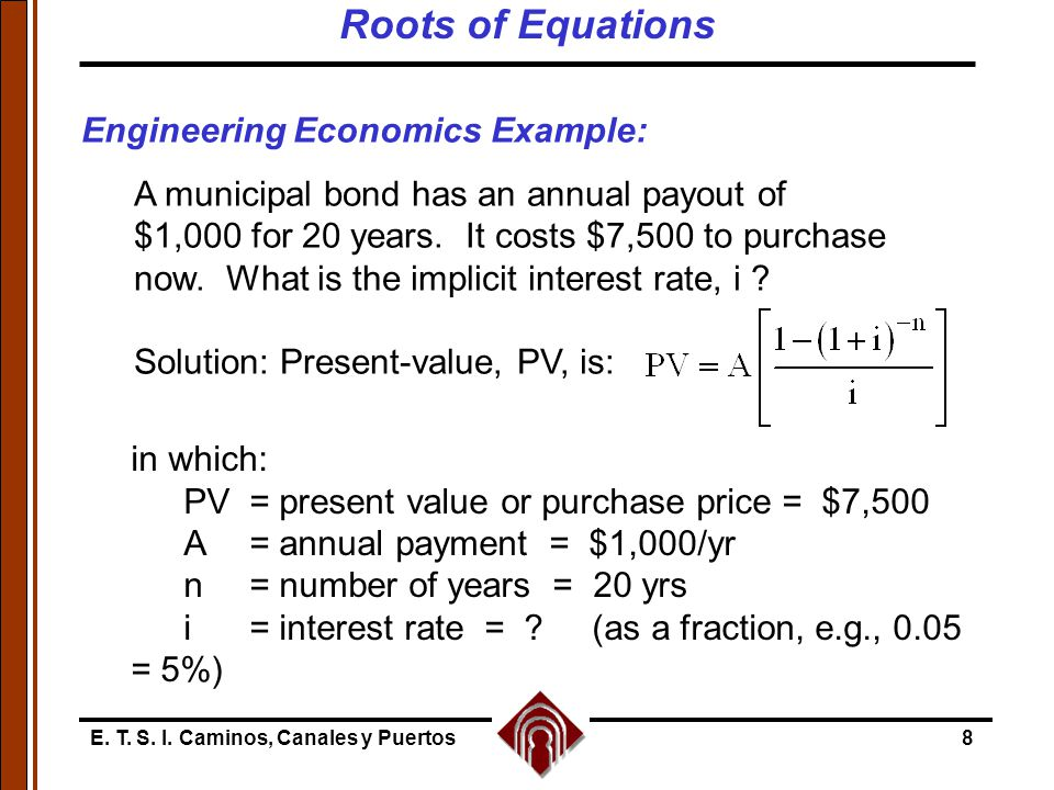 E. T. S. I. Caminos, Canales y Puertos8 in which: PV= present value or purchase price = $7,500 A= annual payment = $1,000/yr n= number of years = 20 y