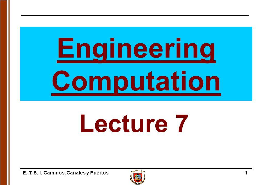 E. T. S. I. Caminos, Canales y Puertos1 Engineering Computation Lecture 7