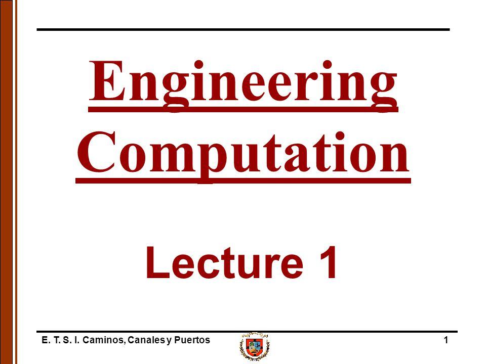 E. T. S. I. Caminos, Canales y Puertos1 Lecture 1 Engineering Computation