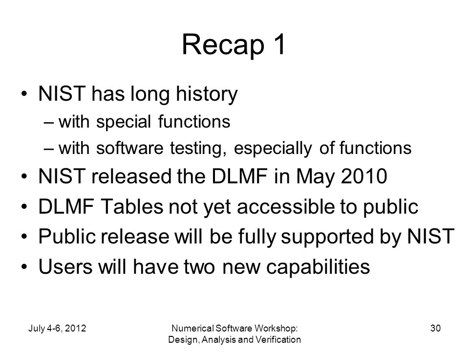 Recap 1 NIST has long history –with special functions –with software testing, especially of functions NIST released the DLMF in May 2010 DLMF Tables n