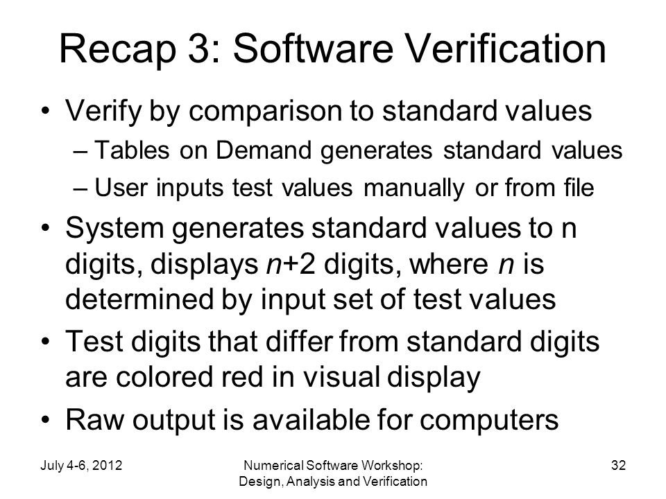 Recap 3: Software Verification Verify by comparison to standard values –Tables on Demand generates standard values –User inputs test values manually o