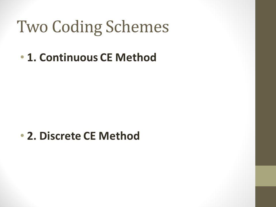 Two Coding Schemes 1. Continuous CE Method 2. Discrete CE Method