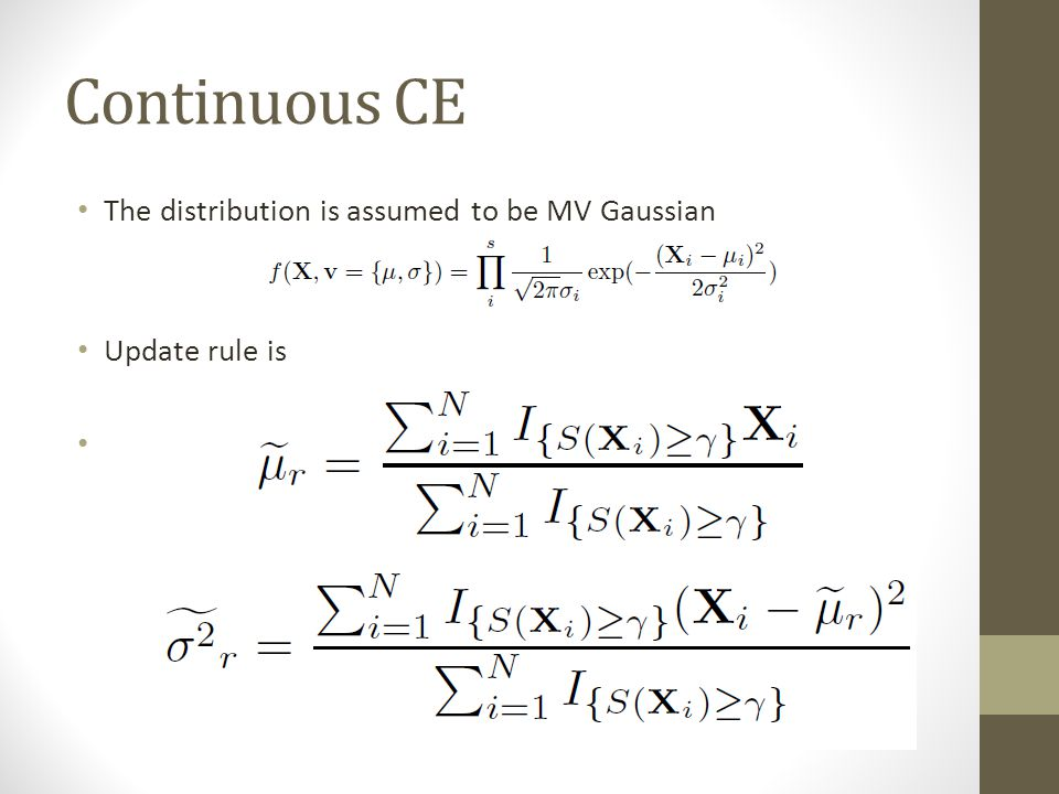 Continuous CE The distribution is assumed to be MV Gaussian Update rule is