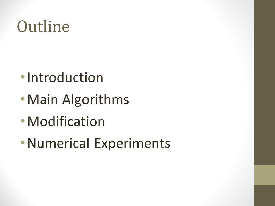 Outline Introduction Main Algorithms Modification Numerical Experiments