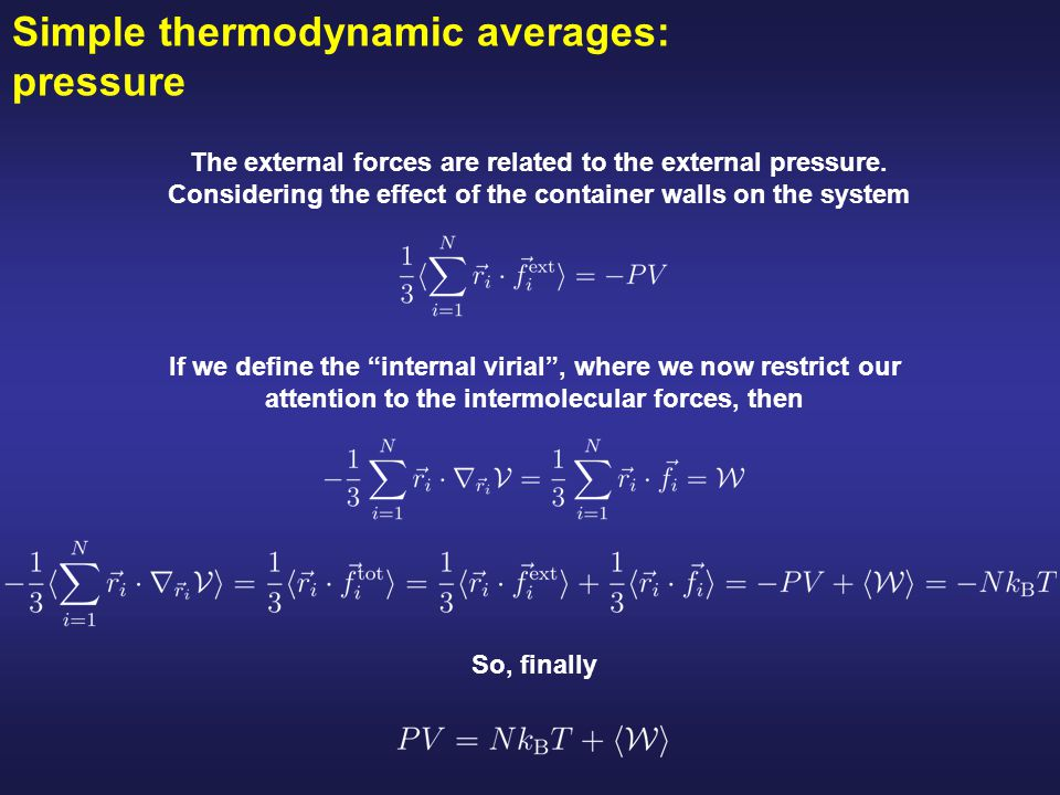 Simple thermodynamic averages: pressure The external forces are related to the external pressure. Considering the effect of the container walls on the