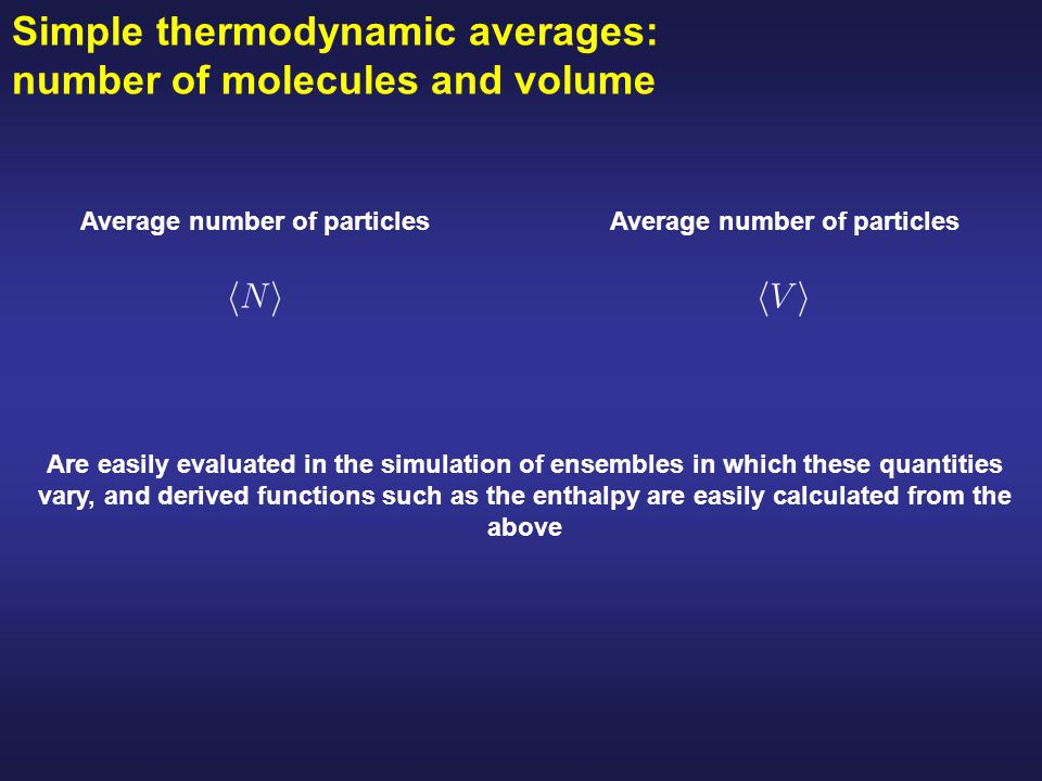 Simple thermodynamic averages: number of molecules and volume Average number of particles Are easily evaluated in the simulation of ensembles in which