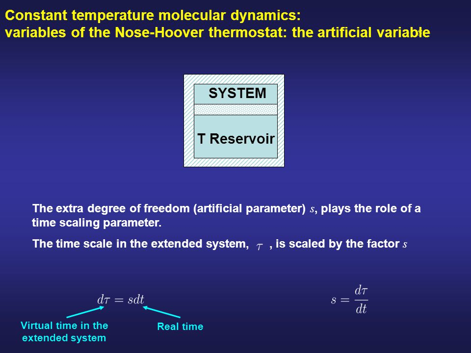 Constant temperature molecular dynamics: variables of the Nose-Hoover thermostat: the artificial variable T Reservoir SYSTEM The extra degree of freed