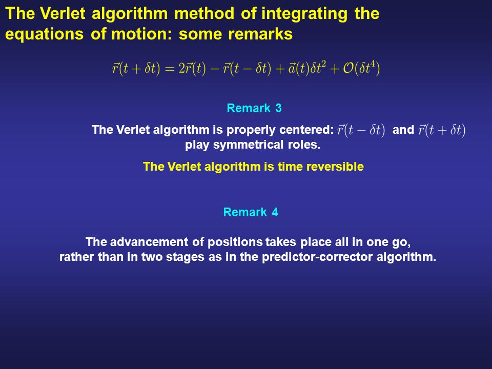 The Verlet algorithm method of integrating the equations of motion: some remarks The Verlet algorithm is properly centered: and play symmetrical roles.