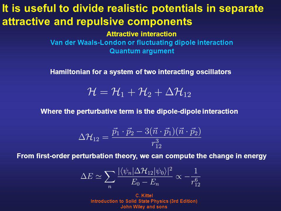 It is useful to divide realistic potentials in separate attractive and repulsive components Attractive interaction Van der Waals-London or fluctuating dipole interaction Quantum argument C.