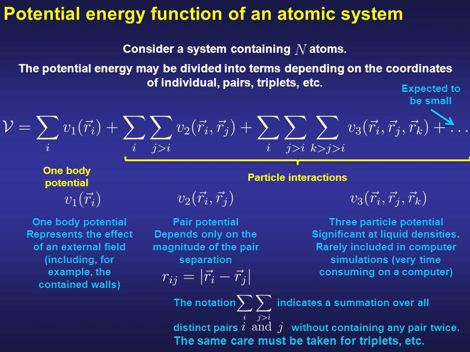 The effective pair potential The potential energy may be divided into terms depending on the coordinates of individual, pairs, triplets, etc.