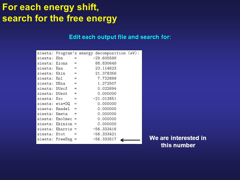 For each energy shift, search for the free energy Edit each output file and search for: We are interested in this number