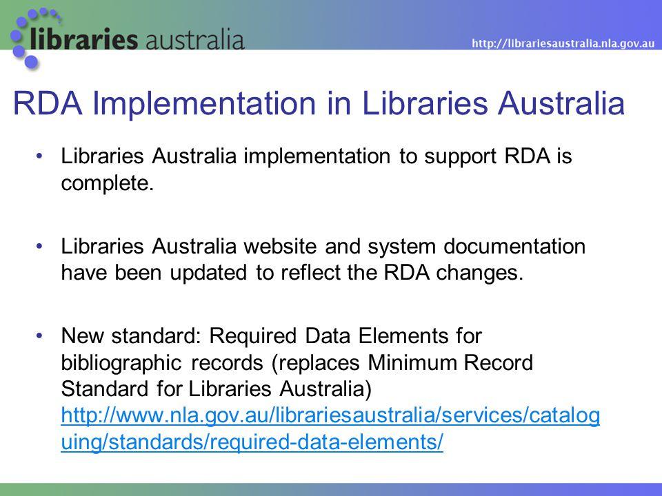 RDA Implementation in Libraries Australia Libraries Australia implementation to support RDA is complete.