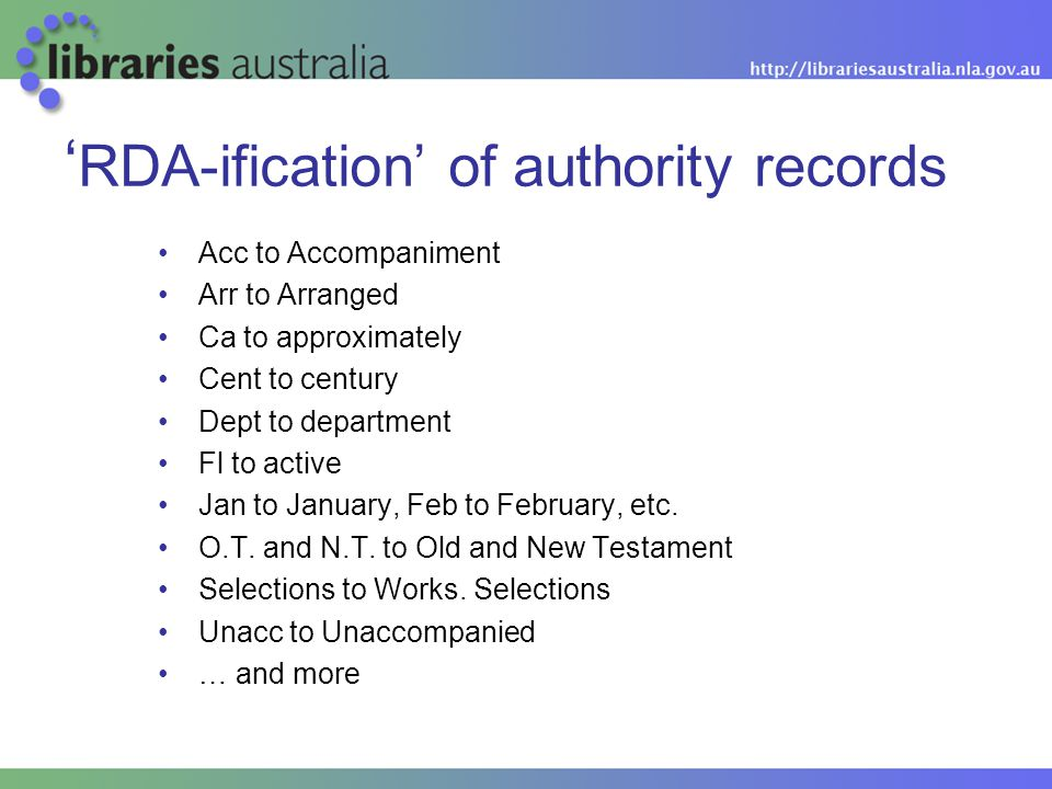 ' RDA-ification' of authority records Acc to Accompaniment Arr to Arranged Ca to approximately Cent to century Dept to department Fl to active Jan to