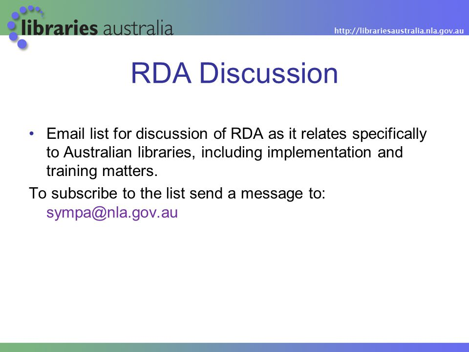 RDA Discussion Email list for discussion of RDA as it relates specifically to Australian libraries, including implementation and training matters. To