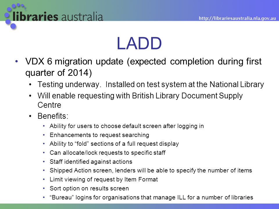 LADD VDX 6 migration update (expected completion during first quarter of 2014) Testing underway. Installed on test system at the National Library Will