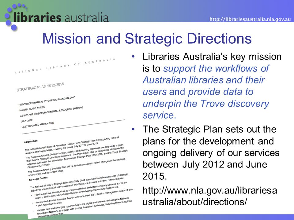 Libraries Australia's key mission is to support the workflows of Australian libraries and their users and provide data to underpin the Trove discovery service.