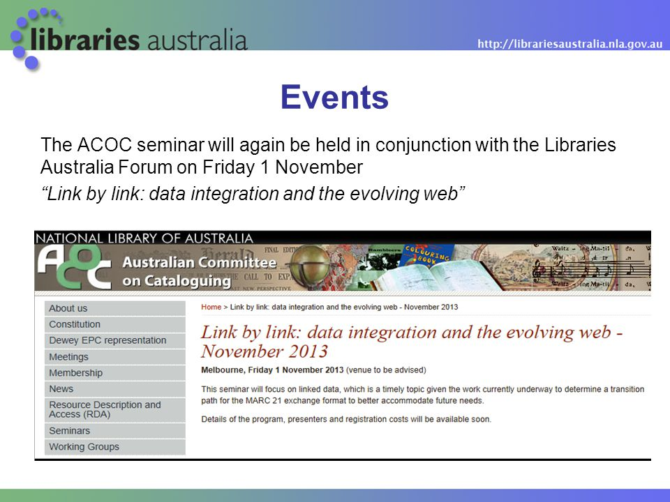 The ACOC seminar will again be held in conjunction with the Libraries Australia Forum on Friday 1 November Link by link: data integration and the evolving web Events
