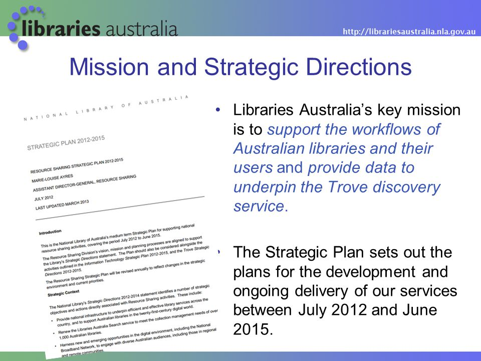 Libraries Australia's key mission is to support the workflows of Australian libraries and their users and provide data to underpin the Trove discovery