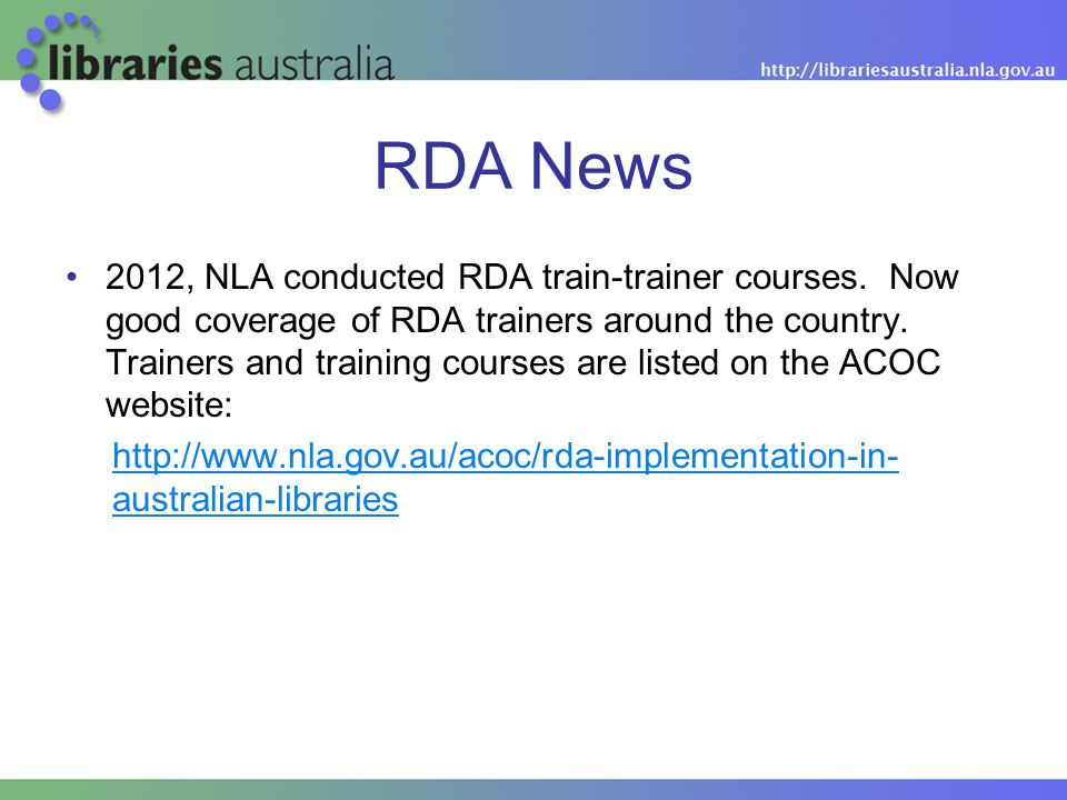 RDA News 2012, NLA conducted RDA train-trainer courses. Now good coverage of RDA trainers around the country. Trainers and training courses are listed